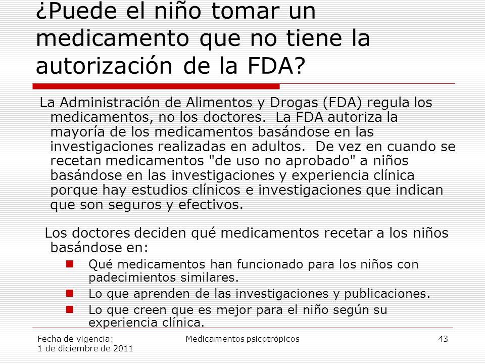 Fecha de vigencia: 1 de diciembre de 2011 Medicamentos psicotrópicos43 ¿Puede el niño tomar un medicamento que no tiene la autorización de la FDA.