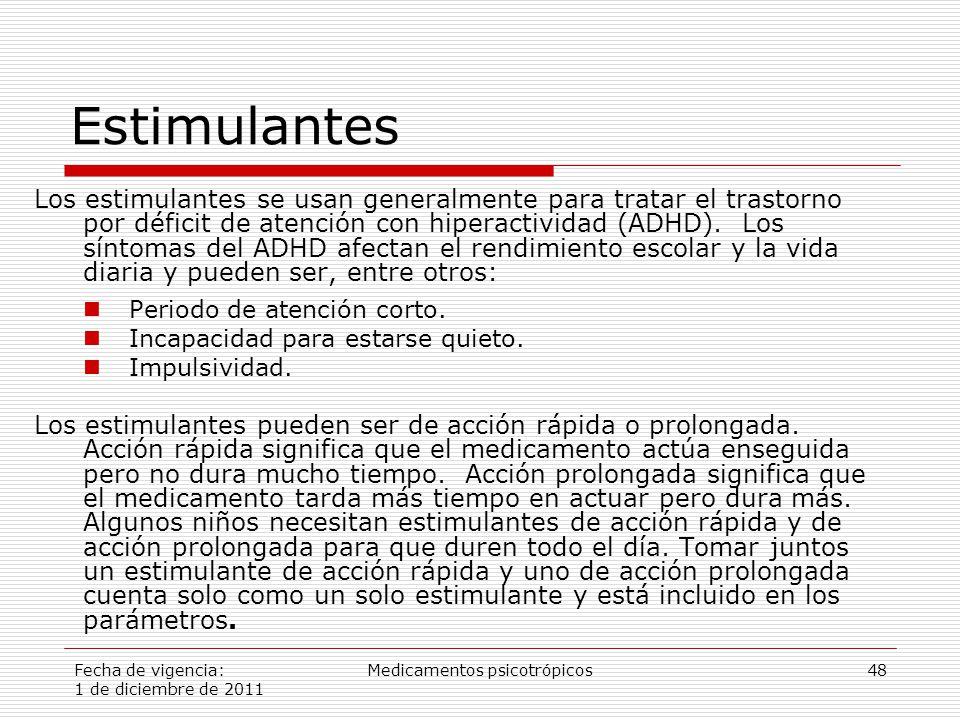 Fecha de vigencia: 1 de diciembre de 2011 Medicamentos psicotrópicos48 Estimulantes Los estimulantes se usan generalmente para tratar el trastorno por déficit de atención con hiperactividad (ADHD).