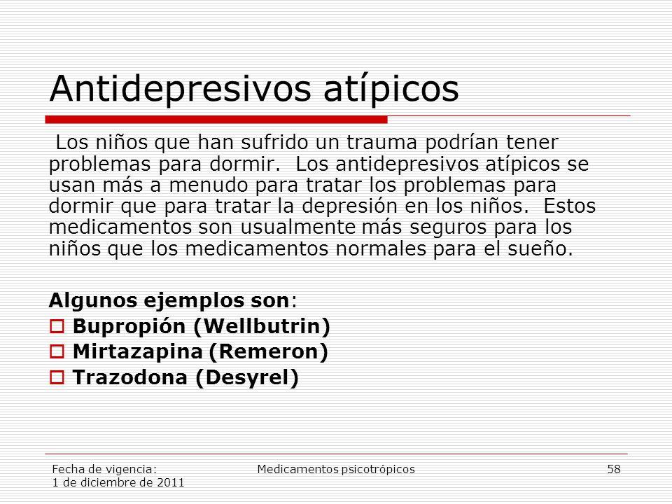 Fecha de vigencia: 1 de diciembre de 2011 Medicamentos psicotrópicos58 Antidepresivos atípicos Los niños que han sufrido un trauma podrían tener problemas para dormir.