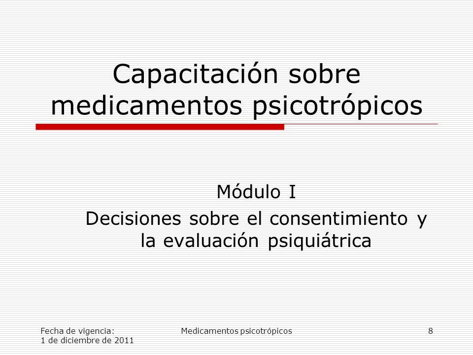 Fecha de vigencia: 1 de diciembre de 2011 Medicamentos psicotrópicos8 Capacitación sobre medicamentos psicotrópicos Módulo I Decisiones sobre el consentimiento y la evaluación psiquiátrica