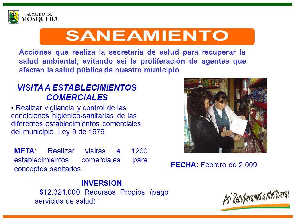VISITA A ESTABLECIMIENTOS COMERCIALES Realizar vigilancia y control de las condiciones higiénico-sanitarias de las diferentes establecimientos comerciales del municipio.