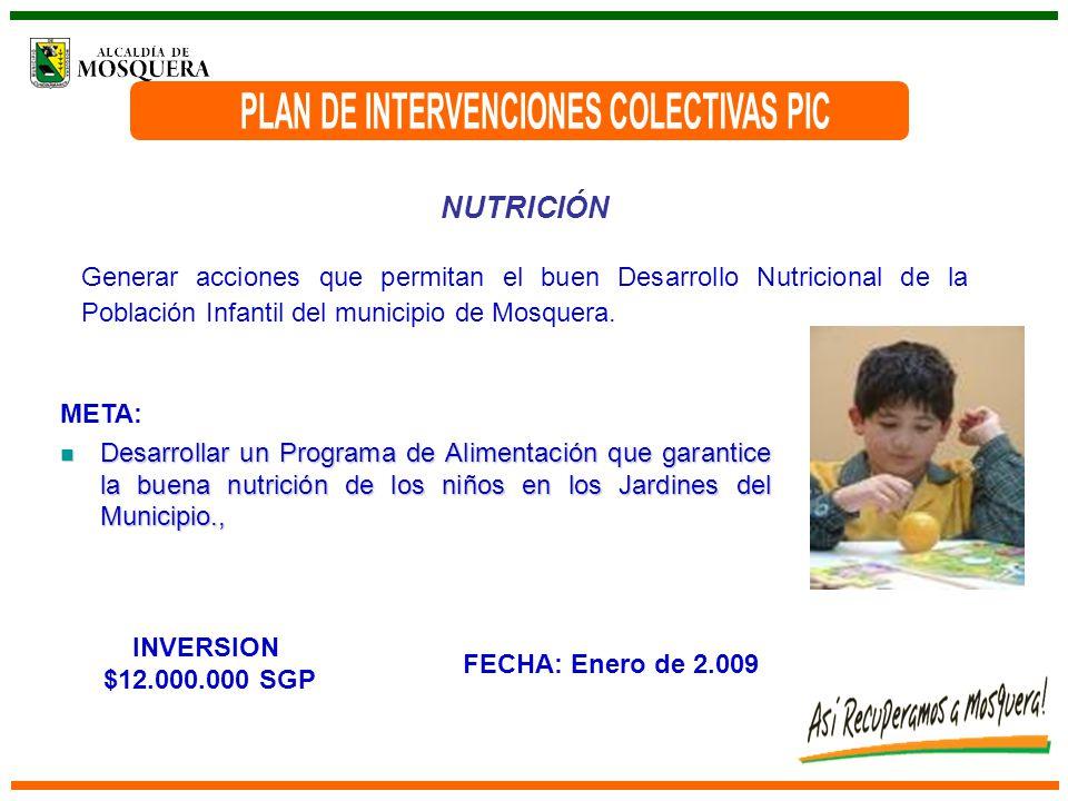 NUTRICIÓN Generar acciones que permitan el buen Desarrollo Nutricional de la Población Infantil del municipio de Mosquera.