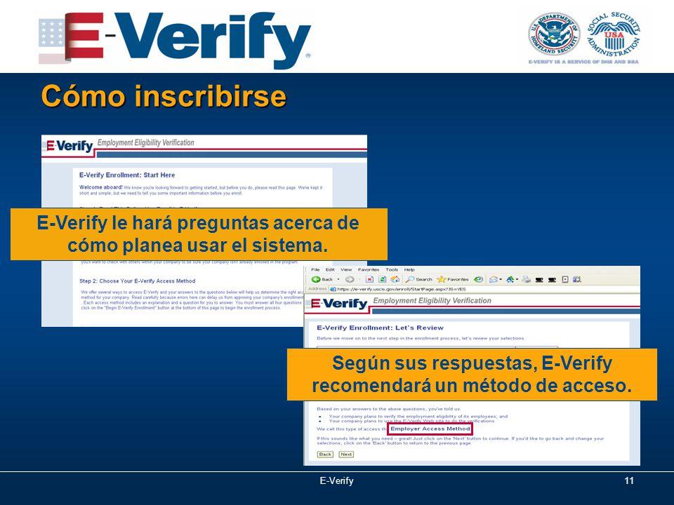 E-Verify11 Cómo inscribirse E-Verify le hará preguntas acerca de cómo planea usar el sistema.