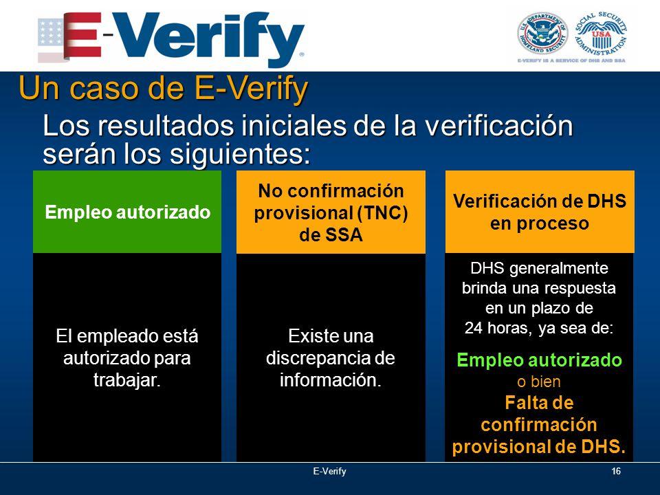E-Verify16 Un caso de E-Verify Los resultados iniciales de la verificación serán los siguientes: Existe una discrepancia de información.