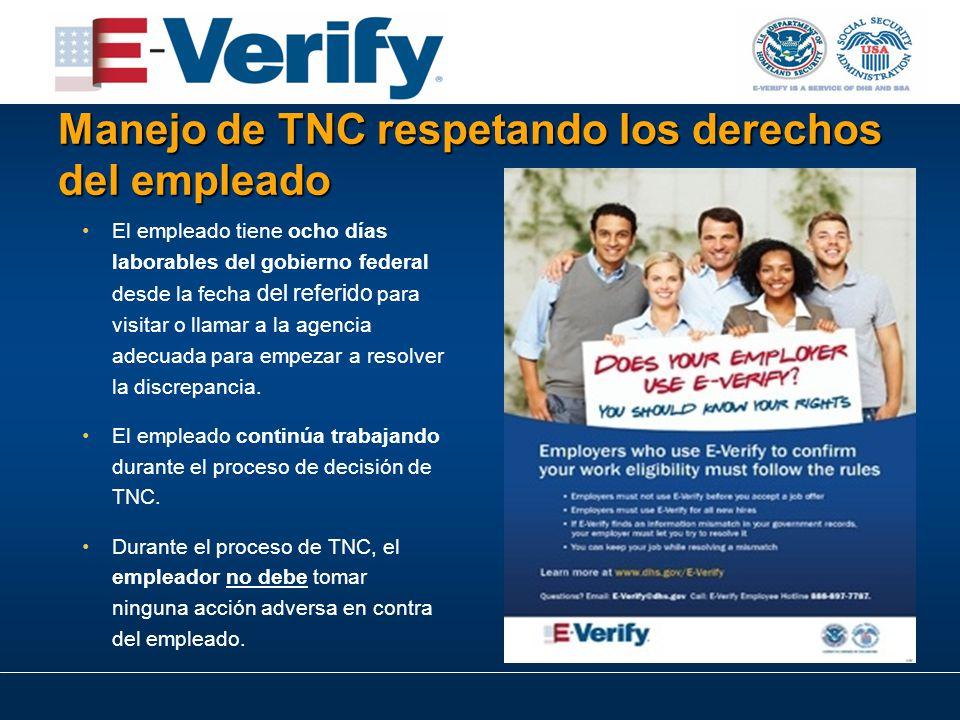 Manejo de TNC respetando los derechos del empleado El empleado tiene ocho días laborables del gobierno federal desde la fecha del referido para visitar o llamar a la agencia adecuada para empezar a resolver la discrepancia.
