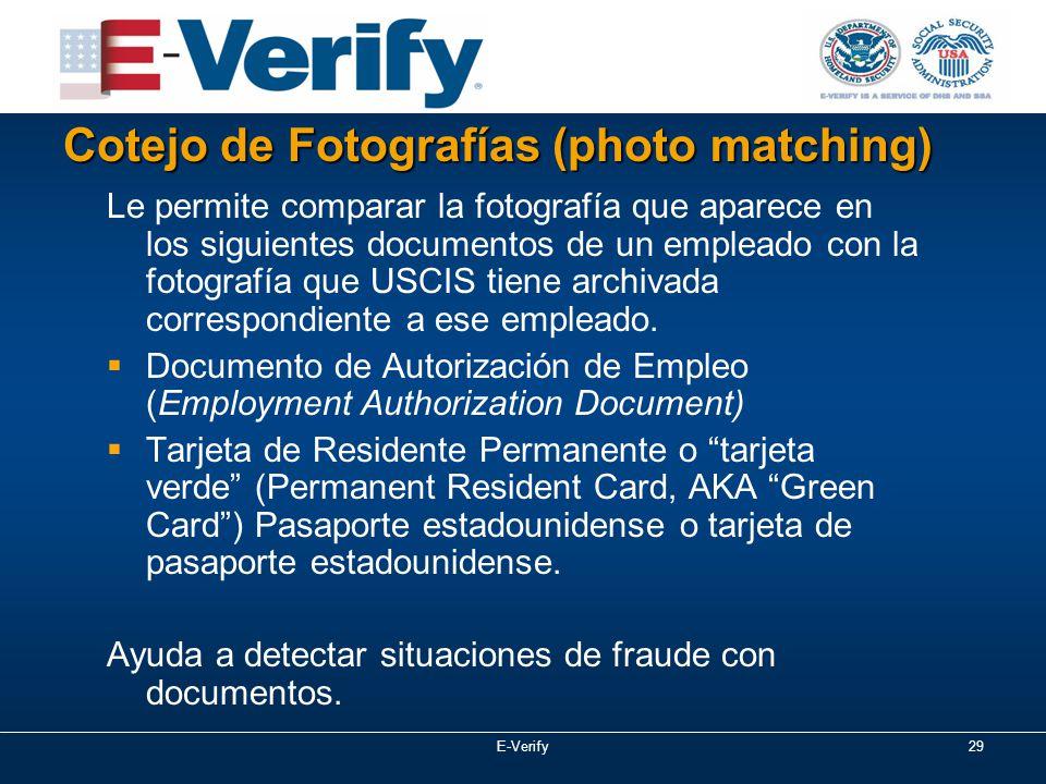E-Verify29 Le permite comparar la fotografía que aparece en los siguientes documentos de un empleado con la fotografía que USCIS tiene archivada correspondiente a ese empleado.