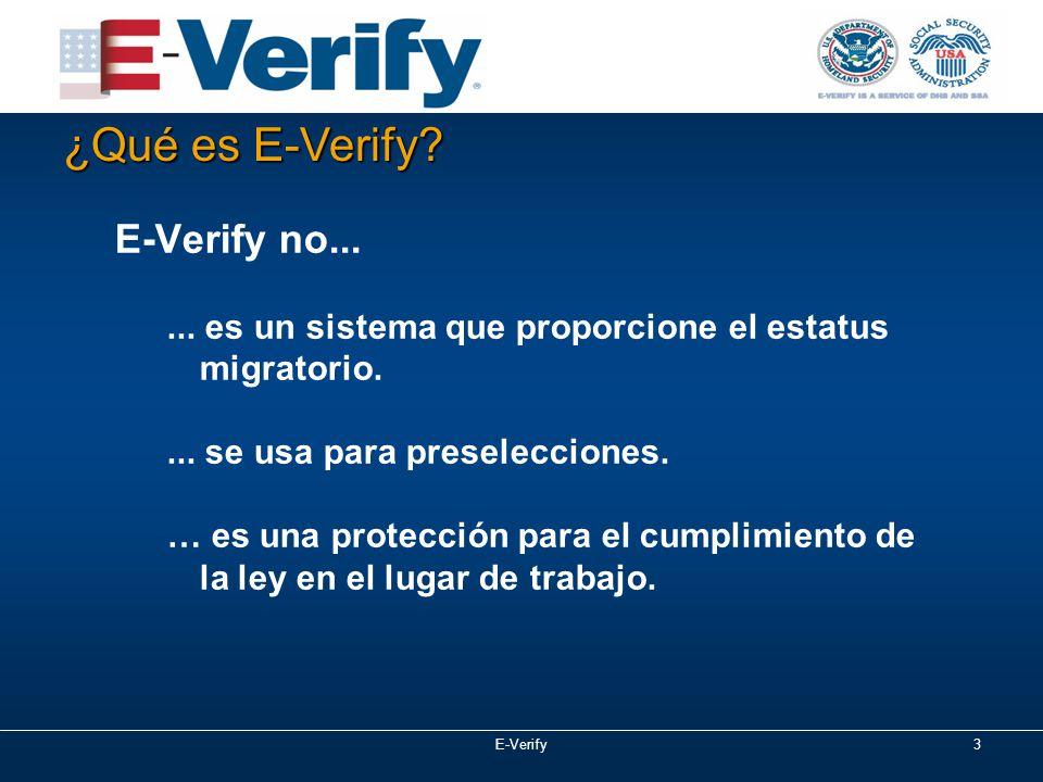 E-Verify3 E-Verify no...... es un sistema que proporcione el estatus migratorio....