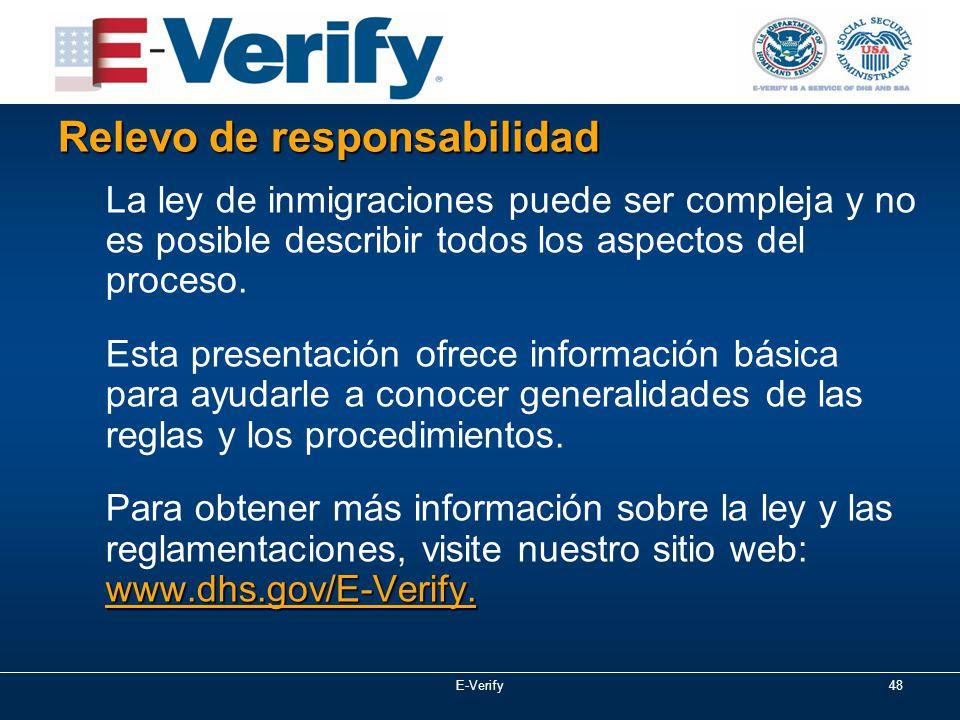E-Verify48 Relevo de responsabilidad La ley de inmigraciones puede ser compleja y no es posible describir todos los aspectos del proceso.