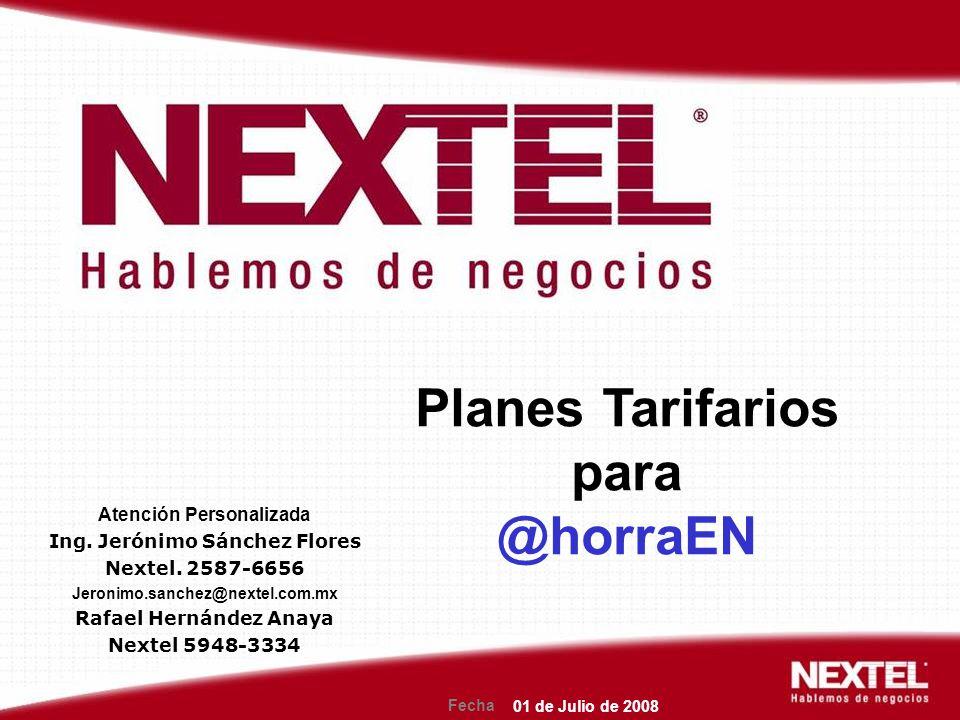 Fecha Planes Tarifarios para @horraEN 01 de Julio de 2008 Atención Personalizada Ing.
