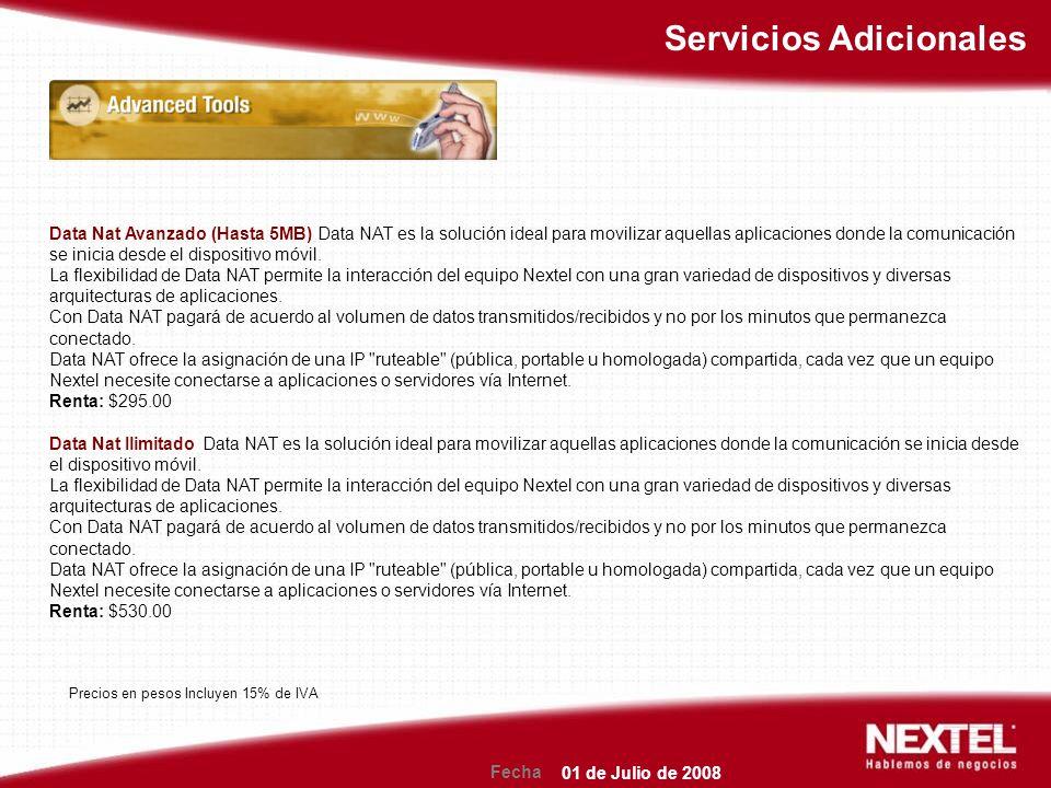Fecha Servicios Adicionales Data Nat Avanzado (Hasta 5MB) Data NAT es la solución ideal para movilizar aquellas aplicaciones donde la comunicación se inicia desde el dispositivo móvil.