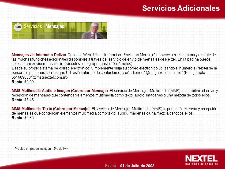 Fecha Servicios Adicionales Mensajes vía Internet o Deliver Desde la Web: Utilice la función Enviar un Mensaje en www.nextel.com.mx y disfrute de las muchas funciones adicionales disponibles a través del servicio de envío de mensajes de Nextel.