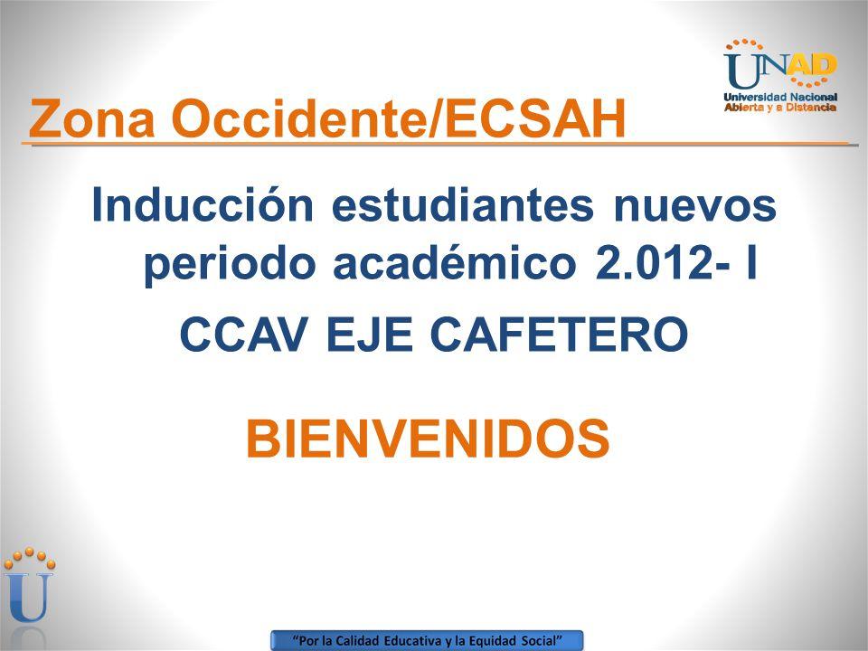 Zona Occidente/ECSAH Inducción estudiantes nuevos periodo académico 2.012- I CCAV EJE CAFETERO BIENVENIDOS