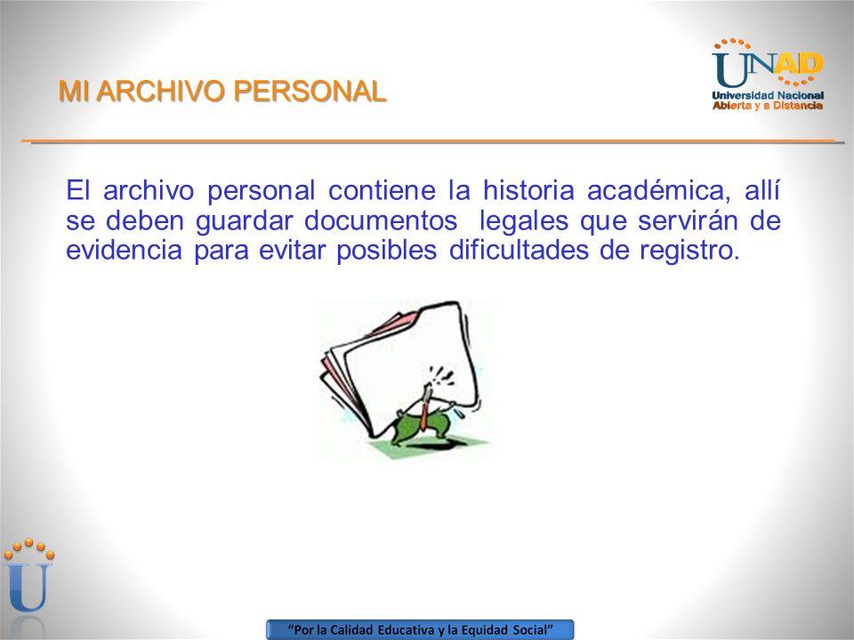 MI ARCHIVO PERSONAL El archivo personal contiene la historia académica, allí se deben guardar documentos legales que servirán de evidencia para evitar posibles dificultades de registro.