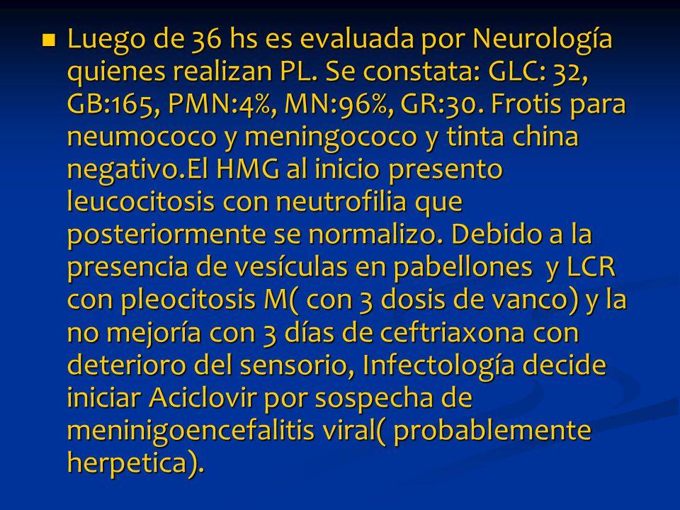 Luego de 36 hs es evaluada por Neurología quienes realizan PL.