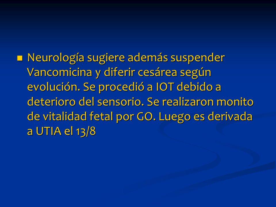 Neurología sugiere además suspender Vancomicina y diferir cesárea según evolución.