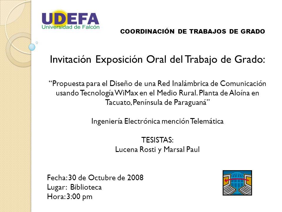 COORDINACIÓN DE TRABAJOS DE GRADO Invitación Exposición Oral del Trabajo de Grado: Propuesta para el Diseño de una Red Inalámbrica de Comunicación usando Tecnología WiMax en el Medio Rural.