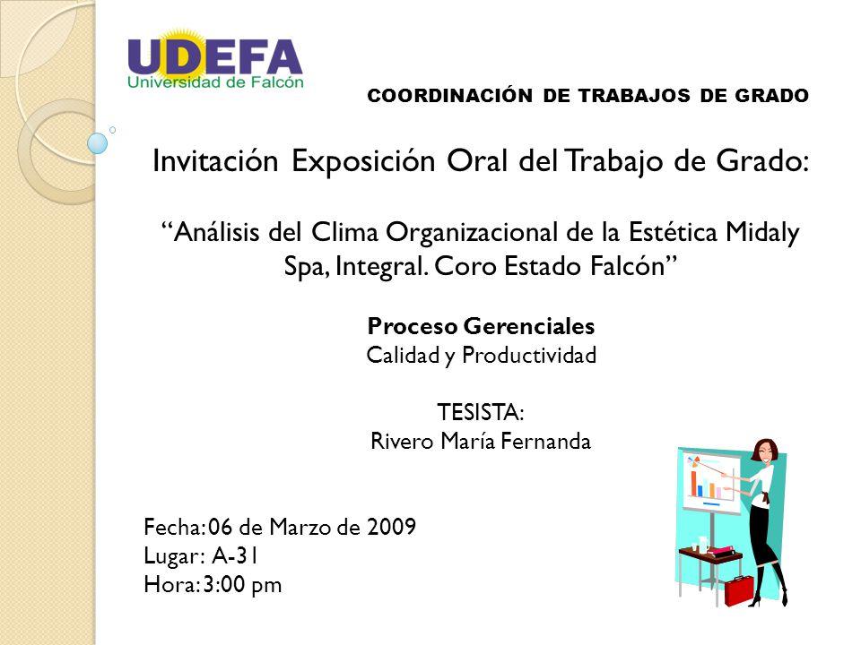 COORDINACIÓN DE TRABAJOS DE GRADO Invitación Exposición Oral del Trabajo de Grado: Análisis del Clima Organizacional de la Estética Midaly Spa, Integral.