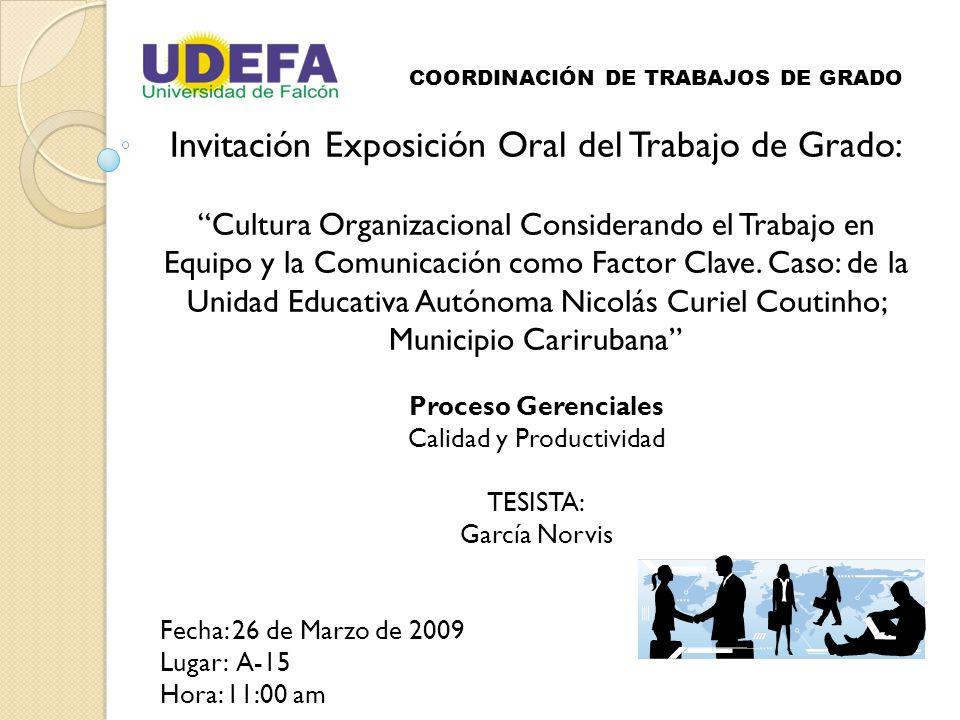 COORDINACIÓN DE TRABAJOS DE GRADO Invitación Exposición Oral del Trabajo de Grado: Cultura Organizacional Considerando el Trabajo en Equipo y la Comunicación como Factor Clave.
