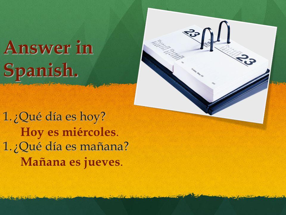 Answer in Spanish. 1.¿Qué día es hoy 1.¿Qué día es mañana Hoy es miércoles. Mañana es jueves.