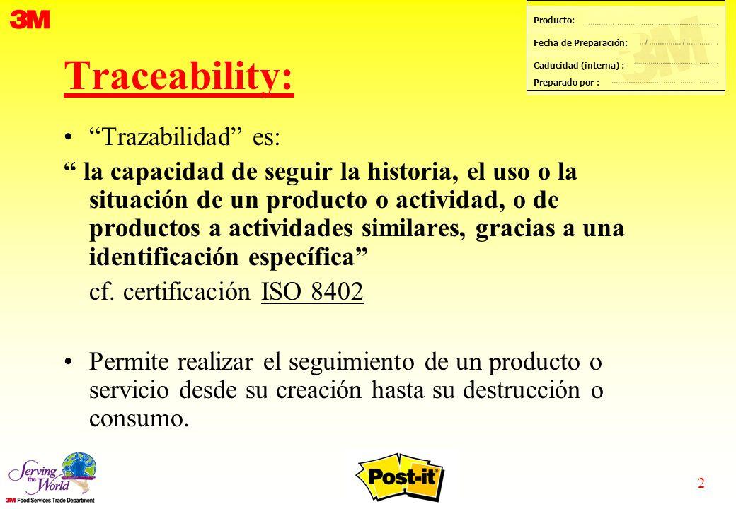 2 Producto: Fecha de Preparación: Caducidad (interna) : Preparado por : Traceability: Trazabilidad es: la capacidad de seguir la historia, el uso o la situación de un producto o actividad, o de productos a actividades similares, gracias a una identificación específica cf.
