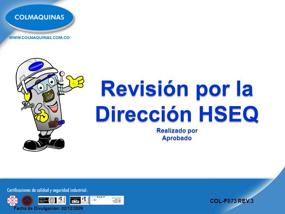 Fecha de Divulgación: 02/12/2009 COL-F073 REV.3 Revisión por la Dirección HSEQ Realizado por Aprobado
