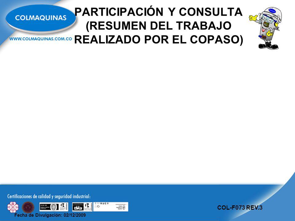 Fecha de Divulgación: 02/12/2009 COL-F073 REV.3 PARTICIPACIÓN Y CONSULTA (RESUMEN DEL TRABAJO REALIZADO POR EL COPASO)