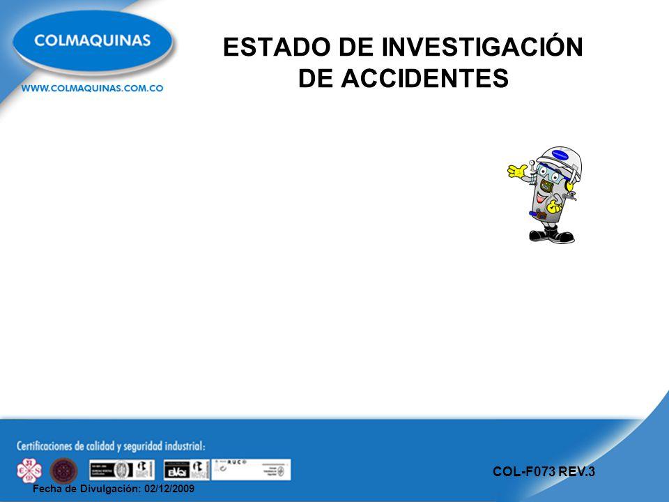 Fecha de Divulgación: 02/12/2009 COL-F073 REV.3 ESTADO DE INVESTIGACIÓN DE ACCIDENTES