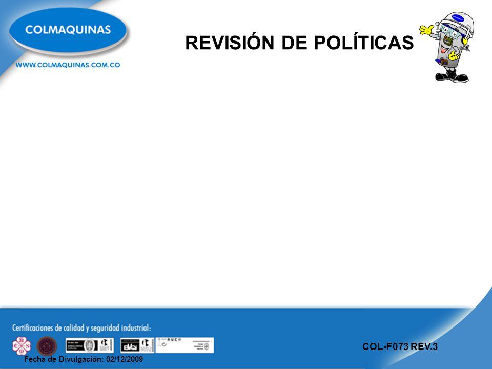 Fecha de Divulgación: 02/12/2009 COL-F073 REV.3 REVISIÓN DE POLÍTICAS