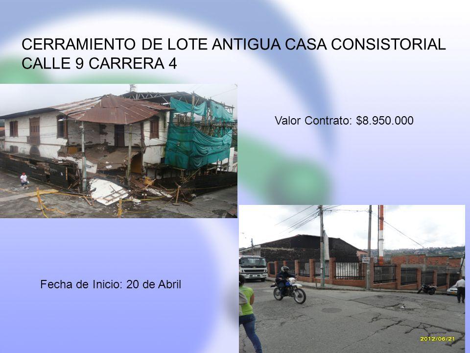 CERRAMIENTO DE LOTE ANTIGUA CASA CONSISTORIAL CALLE 9 CARRERA 4 Fecha de Inicio: 20 de Abril Valor Contrato: $8.950.000