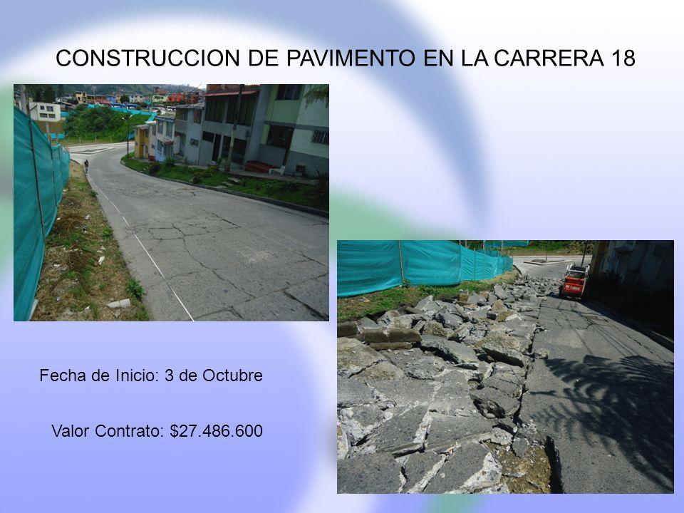 CONSTRUCCION DE PAVIMENTO EN LA CARRERA 18 Fecha de Inicio: 3 de Octubre Valor Contrato: $27.486.600