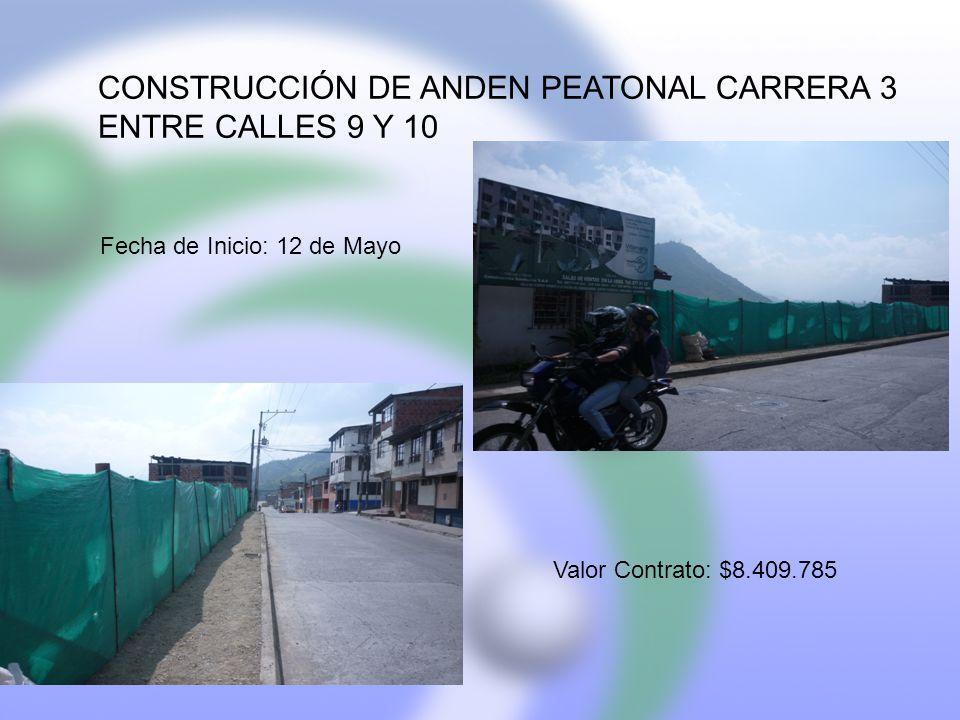 CONSTRUCCIÓN DE ANDEN PEATONAL CARRERA 3 ENTRE CALLES 9 Y 10 Fecha de Inicio: 12 de Mayo Valor Contrato: $8.409.785