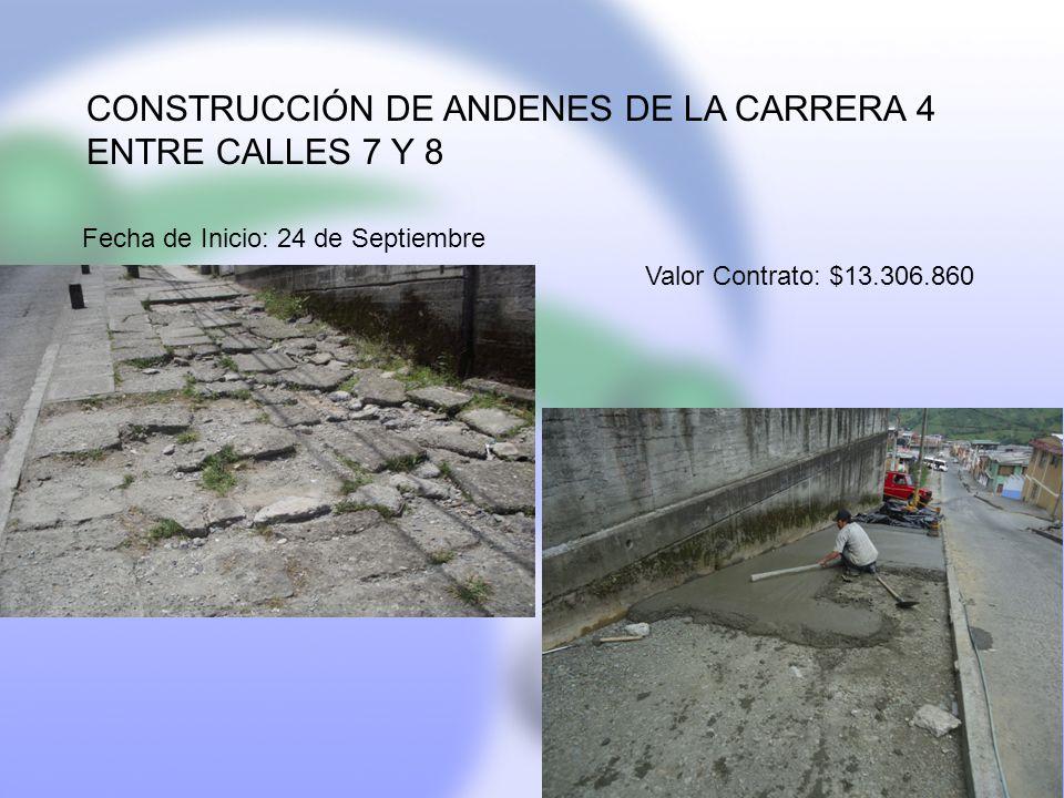 CONSTRUCCIÓN DE ANDENES DE LA CARRERA 4 ENTRE CALLES 7 Y 8 Fecha de Inicio: 24 de Septiembre Valor Contrato: $13.306.860