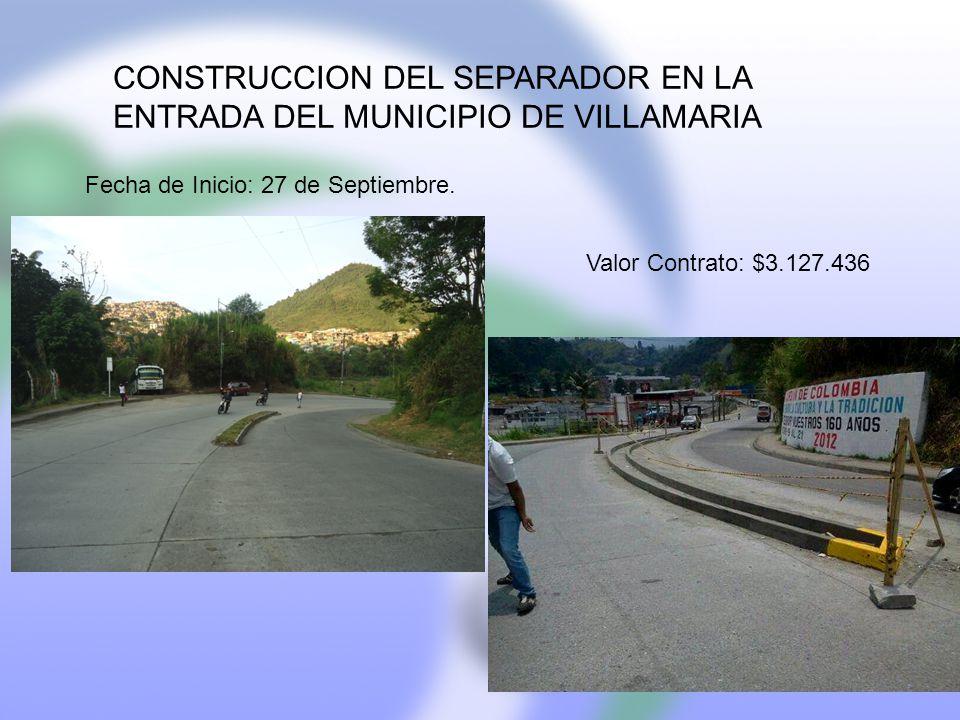 CONSTRUCCION DEL SEPARADOR EN LA ENTRADA DEL MUNICIPIO DE VILLAMARIA Fecha de Inicio: 27 de Septiembre.