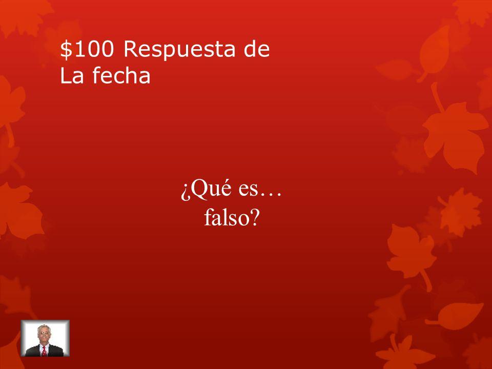 $100 Pregunta de La Fecha Cierto o Falso: los meses se escriben en mayuscula (capitalized)