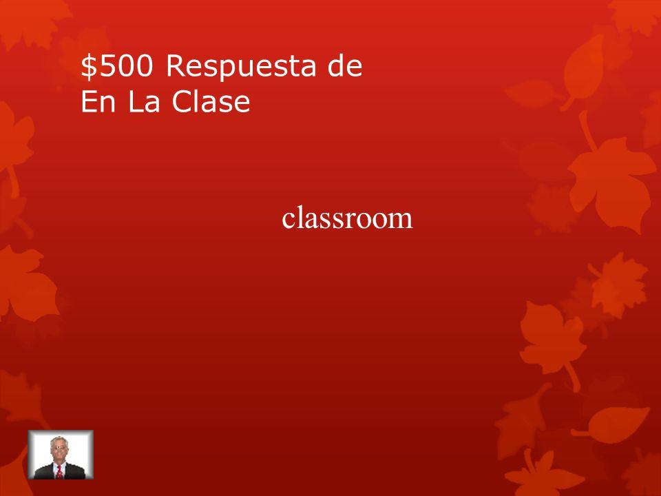 $500 Pregunta de En La Clase Se dice el aula en español.
