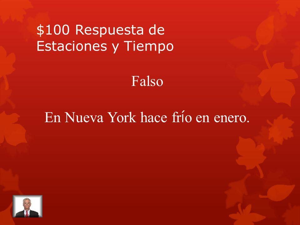 $100 Pregunta de Estaciones y Tiempo Cierto o Falso En Nueva York hace calor en enero.