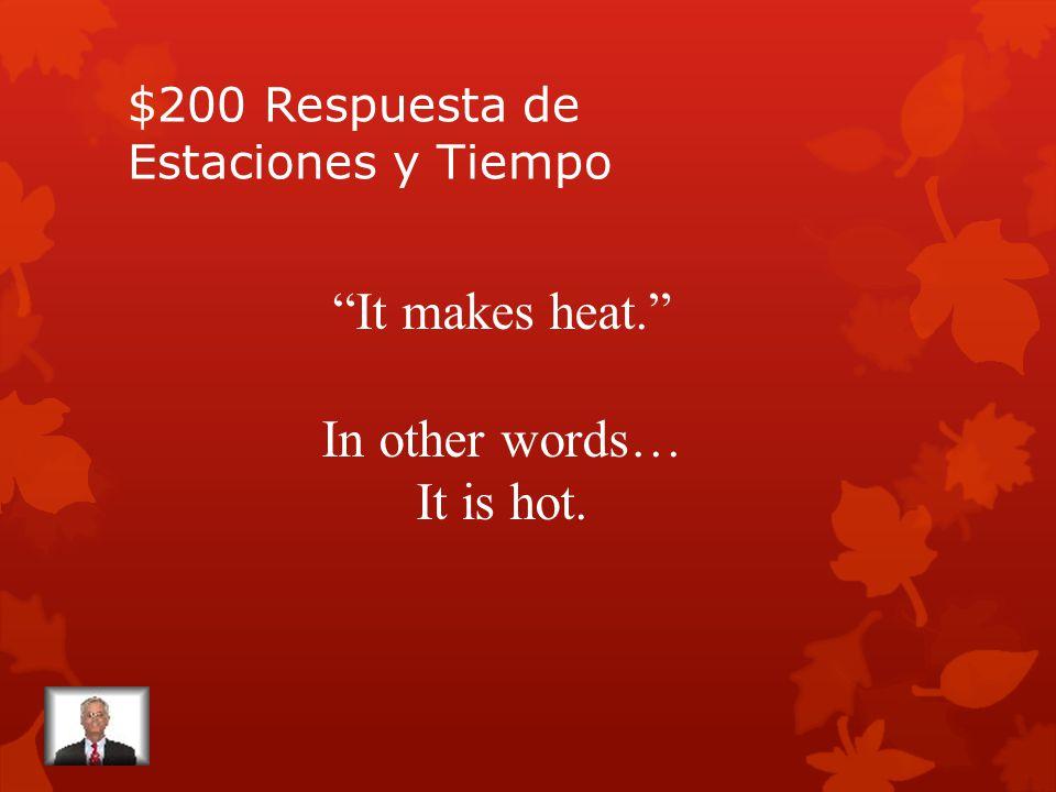 $200 Pregunta de Estaciones y Tiempo Translate to English: Hace calor