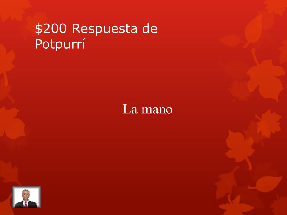 $200 Pregunta de Potpurrí The feminine word from the following: lápiz, mano, profesor, pie.;