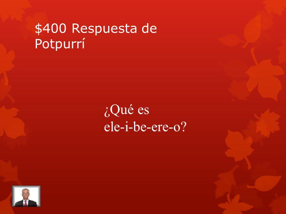 $400 Pregunta de Potpurrí Cómo se escribe libro en español…