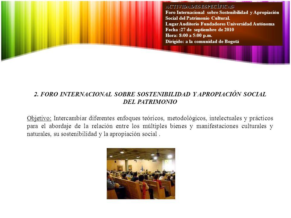 ACTIVIDADES ESPECÍFICAS: Foro Internacional sobre Sostenibilidad y Apropiación Social del Patrimonio Cultural.