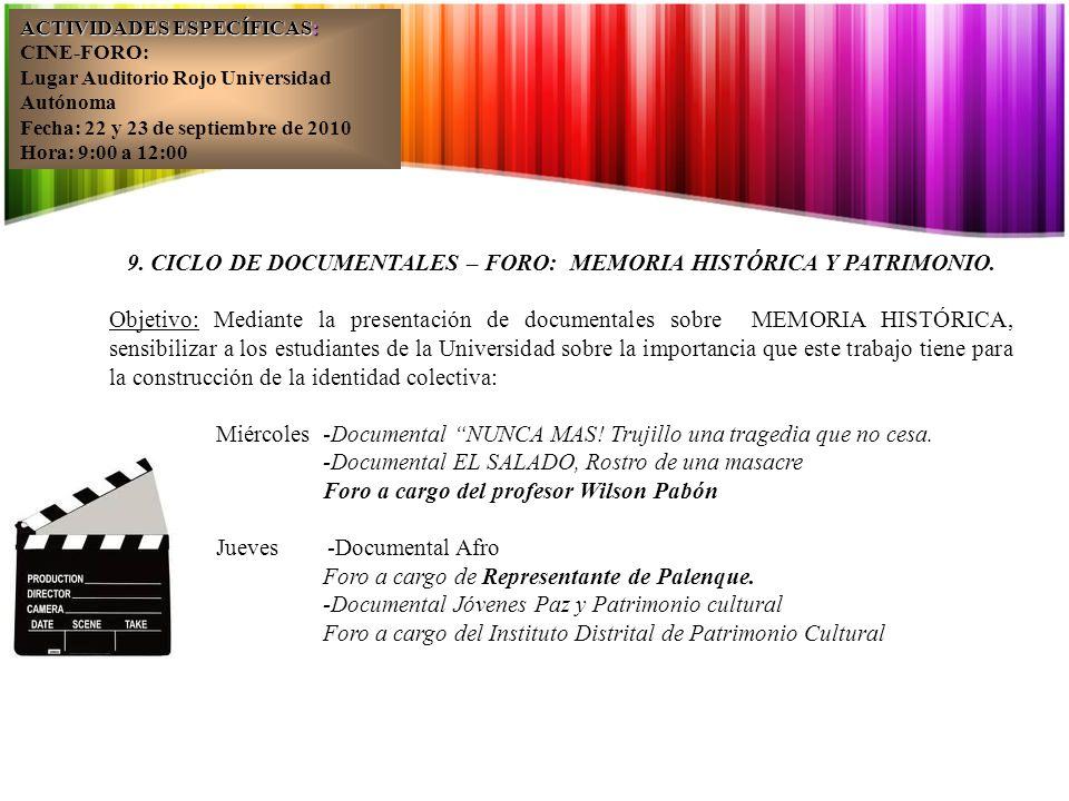 ACTIVIDADES ESPECÍFICAS: CINE-FORO: Lugar Auditorio Rojo Universidad Autónoma Fecha: 22 y 23 de septiembre de 2010 Hora: 9:00 a 12:00 9.