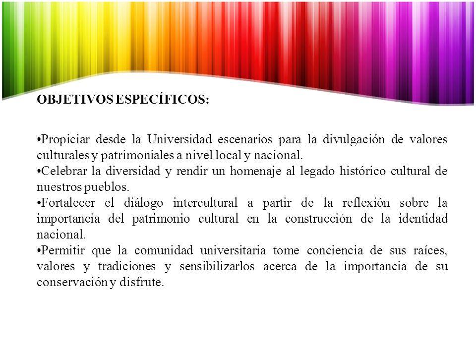 OBJETIVOS ESPECÍFICOS: Propiciar desde la Universidad escenarios para la divulgación de valores culturales y patrimoniales a nivel local y nacional.