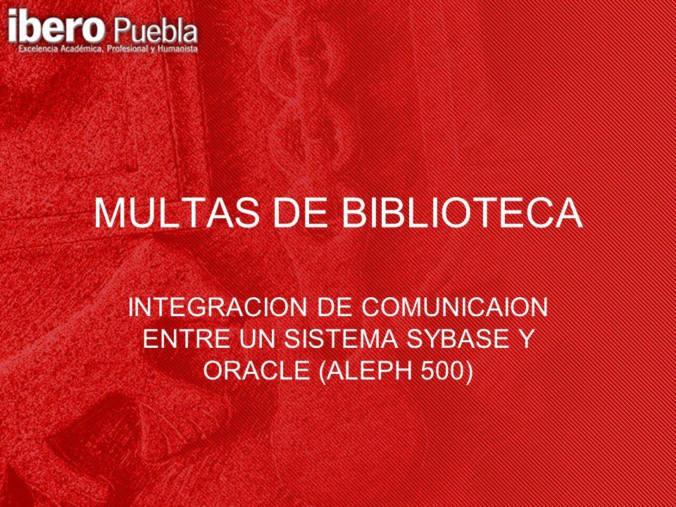 MULTAS DE BIBLIOTECA INTEGRACION DE COMUNICAION ENTRE UN SISTEMA SYBASE Y ORACLE (ALEPH 500)