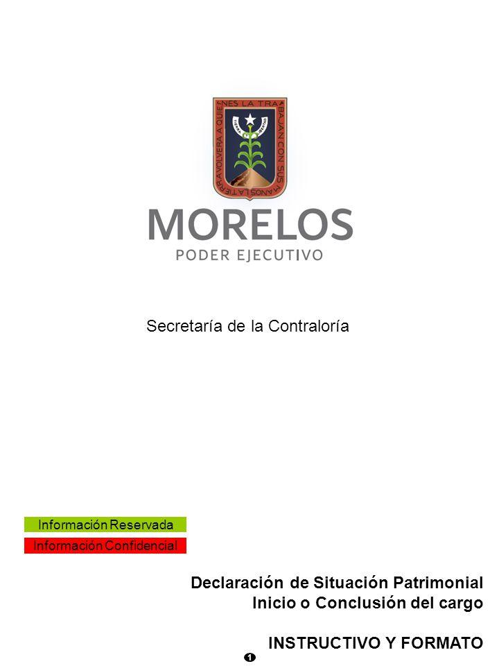 1 Declaración de Situación Patrimonial Inicio o Conclusión del cargo INSTRUCTIVO Y FORMATO Información Reservada Información Confidencial Secretaría de la Contraloría