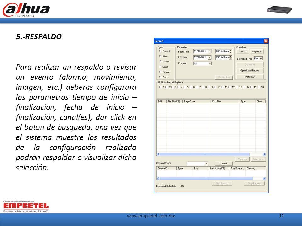 www.empretel.com.mx11 5.-RESPALDO Para realizar un respaldo o revisar un evento (alarma, movimiento, imagen, etc.) deberas configurara los parametros tiempo de inicio – finalizacion, fecha de inicio – finalización, canal(es), dar click en el boton de busqueda, una vez que el sistema muestre los resultados de la configuración realizada podrán respaldar o visualizar dicha selección.