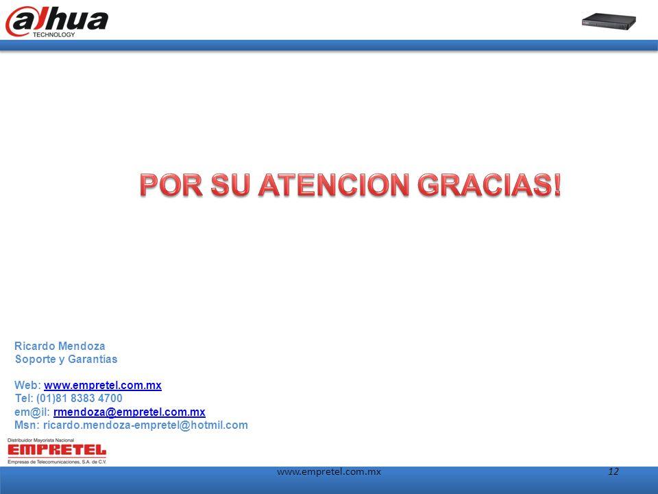 www.empretel.com.mx12 Ricardo Mendoza Soporte y Garantías Web: www.empretel.com.mxwww.empretel.com.mx Tel: (01)81 8383 4700 em@il: rmendoza@empretel.com.mxrmendoza@empretel.com.mx Msn: ricardo.mendoza-empretel@hotmil.com