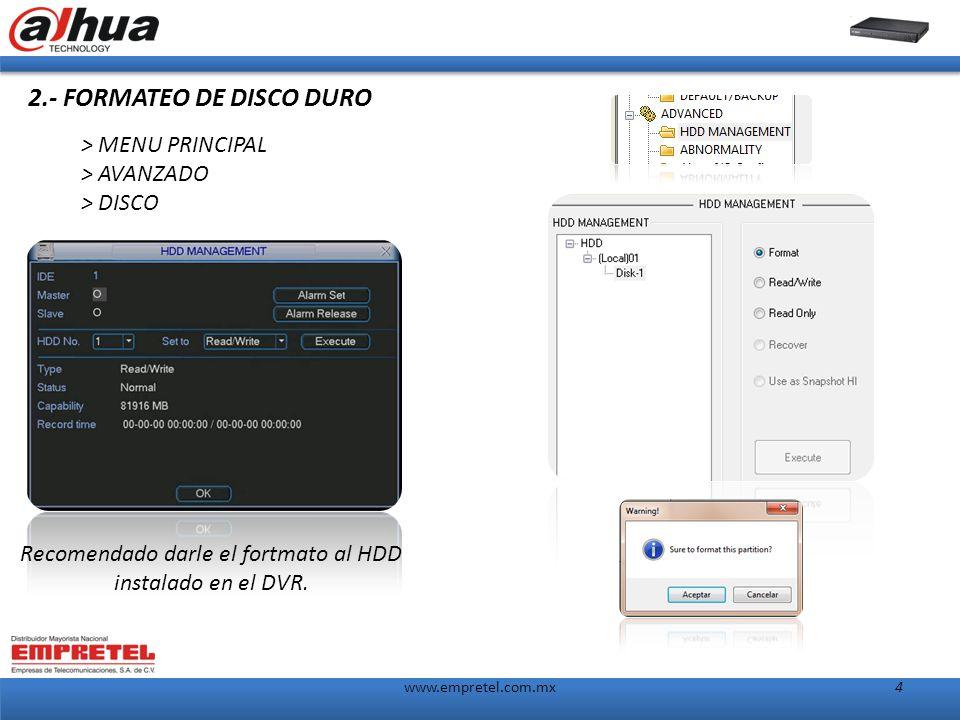 4www.empretel.com.mx 2.- FORMATEO DE DISCO DURO > MENU PRINCIPAL > AVANZADO > DISCO Recomendado darle el fortmato al HDD instalado en el DVR.