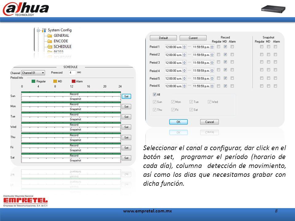 www.empretel.com.mx8 Seleccionar el canal a configurar, dar click en el botón set, programar el período (horario de cada día), columna detección de movimiento, así como los dias que necesitamos grabar con dicha función.