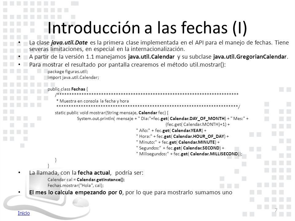 Inicio Introducción a las fechas (I) La clase java.util.Date es la primera clase implementada en el API para el manejo de fechas.