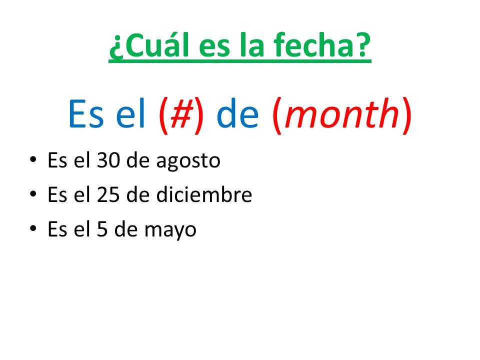 ¿Cuál es la fecha Es el (#) de (month) Es el 30 de agosto Es el 25 de diciembre Es el 5 de mayo